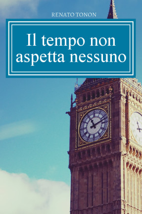 Renato Tonon - Il tempo non aspetta nessuno - La gestione del tempo