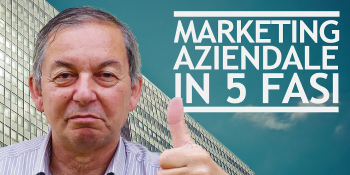Marketing aziendale: le 5 fasi indispensabili per farlo bene